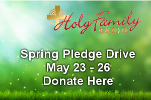 Support Holy Family Radio during the Spring Pledge Drive