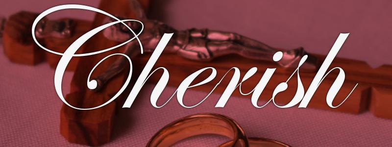 Cherish – Honoring the Sacrament of Marriage